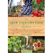 The Grow Your Own Food Handbook: A Back to Basics Guide to Planting, Growing, and Harvesting Fruits and Vegetables, Paperback/Monte Burch