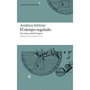 El Tiempo Regalado: Un Ensayo Sobre La Espera, Paperback/Andrea Kohler
