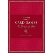 Ultimate Book of Card Games: The Comprehensive Guide to More Than 350 Games, Hardcover/Scott McNeely