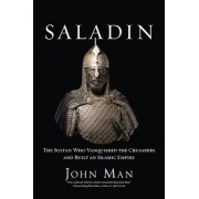 Saladin: The Sultan Who Vanquished the Crusaders and Built an Islamic Empire, Hardcover