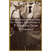 On the Road to West Egg: The Volatile Relationship of F. Scott and Zelda Fitzgerald, Paperback/Brody Paul