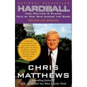 Hardball: How Politics in Played- Told by One Who Knows the Game, Paperback/Chris Matthews