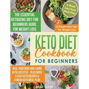 Keto diet cookbook for beginners: The Essential Ketogenic Diet for Beginners Guide for Weight Loss, Heal your Body and Living Keto Lifestyle - Plus Qu, Hardcover/Brad Clark