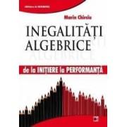 Inegalitati algebrice - de la initiere la performanta - Marin Chirciu