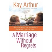 A Marriage Without Regrets: No Matter Where You Are or Where You've Been, You Can Have..., Paperback