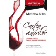 Cartea vinurilor. Schimba-ti felul in care gandesti despre vin!/Matthew Jukes