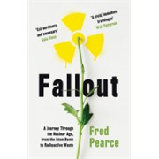 Fallout - A Journey Through the Nuclear Age, From the Atom Bomb to Radioactive Waste (Pearce Fred)(Paperback / softback) (9781846276262)