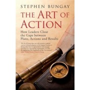 The Art of Action: How Leaders Close the Gaps Between Plans, Actions and Results, Hardcover