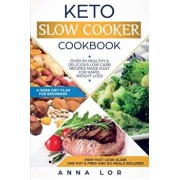 Keto Slow Cooker Cookbook: Best Healthy & Delicious High Fat Low Carb Slow Cooker Recipes Made Easy for Rapid Weight Loss (Includes Ketogenic One, Paperback/Anna Lor