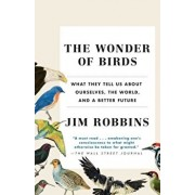 The Wonder of Birds: What They Tell Us about Ourselves, the World, and a Better Future, Paperback/Jim Robbins