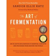 The Art of Fermentation: An In-Depth Exploration of Essential Concepts and Processes from Around the World, Hardcover