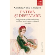Patima si desfatare - despre lucrurile marunte ale vietii cotidiene in societatea romaneasca,1750-1860/Constanta Vintila-Ghitulescu