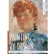 Painting by Design: Getting to the Essence of Good Picture-Making (Master Class), Paperback/Charles Reid
