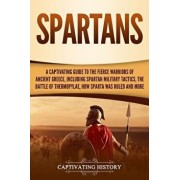 Spartans: A Captivating Guide to the Fierce Warriors of Ancient Greece, Including Spartan Military Tactics, the Battle of Thermo, Paperback/Captivating History