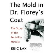 The Mold in Dr. Florey's Coat: The Story of the Penicillin Miracle, Paperback
