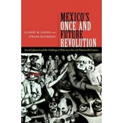 Mexico's Once and Future Revolution: Social Upheaval and the Challenge of Rule Since the Late Nineteenth Century, Paperback/Gilbert M. Joseph