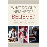 What Do Our Neighbors Believe? Second Edition: Questions and Answers on Judaism, Christianity, and Islam, Paperback/Micah Greenstein