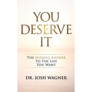 You Deserve It: The Missing Answer To The Life You Want, Paperback/Wagner