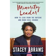 Minority Leader: How to Lead from the Outside and Make Real Change, Hardcover/Stacey Abrams