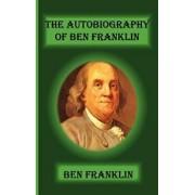 The Autobiography of Ben Franklin, Hardcover/Benjamin Franklin