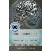 The Poison King: The Life and Legend of Mithradates, Rome's Deadliest Enemy, Paperback