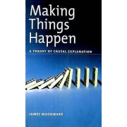 Making Things Happen by James Woodward