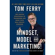 Mindset, Model and Marketing!: The Proven Strategies to Transform and Grow Your Real Estate Business, Paperback/Tom Ferry