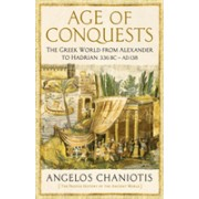Age of Conquests - The Greek World from Alexander to Hadrian (336 BC - AD 138) (Chaniotis Prof. Dr. Angelos)(Cartonat) (9781846682964)