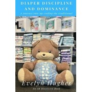 Diaper Discipline and Dominance: ... a Journey Into Upending the Traditional ..., Paperback/Rosalie Bent