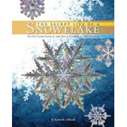 The Secret Life of a Snowflake: An Up-Close Look at the Art & Science of Snowflakes, Hardcover/Kenneth Libbrecht