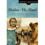 Shadow of His Hand: A Story Based on the Life of Holocaust Survivor Anita Dittman, Paperback