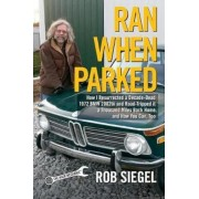 Ran When Parked: How I Resurrected a Decade-Dead 1972 BMW 2002tii and Road-Tripped It a Thousand Miles Back Home, and How You Can, Too, Paperback