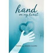Hand on My Heart: Poems, Paperback/Anara Guard