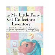 The My Little Pony G1 Collector's Inventory: An Unofficial Full Color Illustrated Collector's Price Guide to the First Generation of Mlp Including All, Paperback/Summer Hayes
