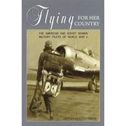 Flying for Her Country: The American and Soviet Women Military Pilots of World War II, Paperback/Amy Goodpaster Strebe