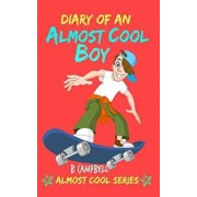 Diary of an Almost Cool Boy: (not Wimpy or a Dork, Just an Almost Cool Kid!): Funny Book - Girls and Boys Ages 8-12, Paperback/B. Campbell