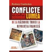 Conflicte care au schimbat lumea. De la razboiul Troiei la Revolutia Franceza, Vol. 1/Rodney Castleden