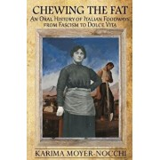 Chewing the Fat: An Oral History of Italian Foodways from Fascism to Dolce Vita, Paperback/Karima Moyer-Nocchi