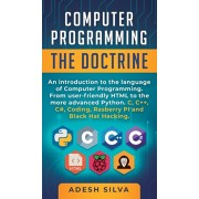 Computer Programming The Doctrine: An introduction to the language of computer programming. From user-friendly HTML to the more advanced Python. C, C+, Hardcover/Adesh Silva