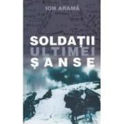 Soldatii ultimei sanse - Ion Arama