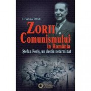 Zorii comunismului in Romania. Serban Foris un destin neterminat
