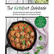 The Ketodiet Cookbook: More Than 150 Delicious Low-Carb, High-Fat Recipes for Maximum Weight Loss and Improved Health -- Grain-Free, Sugar-Fr, Paperback