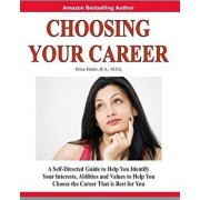Choosing Your Career: A Self-Directed Guide to Help You Identify Your Interests, Abilities and Values to Help You Choose the Career That Is, Paperback/Brian Harris