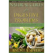 Natural Cures for Digestive Problems: Herbal Remedies and Natural Medicine to Cure Constipation, Acid Reflux, Bloating and Diarrhea, Paperback/Andrea Silver