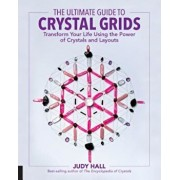 The Ultimate Guide to Crystal Grids: Transform Your Life Using the Power of Crystals and Layouts, Paperback/Judy Hall