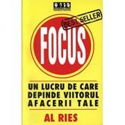 Focus. Un lucru de care depinde viitorul afacerii tale/Al Ries