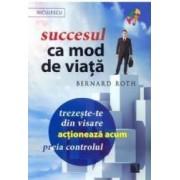Succesul ca mod de viata - Bernard Roth