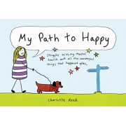 My Path to Happy: Struggles with My Mental Health and All the Wonderful Things That Happened After, Hardcover/Charlotte Reed