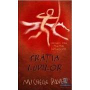 Fratia lupilor vol.1 Cronici din tinuturi intunecate - Michelle Paver
