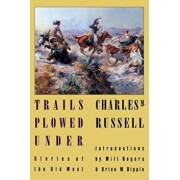 Trails Plowed Under: Stories of the Old West, Paperback/Charles Marion Russell